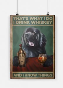[LIMITED] Newfoundland dog that's what I do I drink whiskey and I know things poster