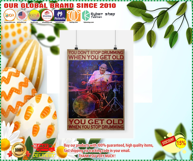 [LIMITED] You don't stop drumming when you get old you get old when you stop drumming poster