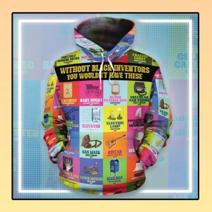 Without black Inventors you would't have these 3d hoodie