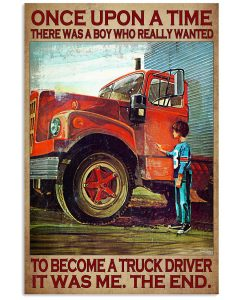 7 Once upon a time there was a boy who really wanted to become a truck driver it was me the end Vertical Poster 1