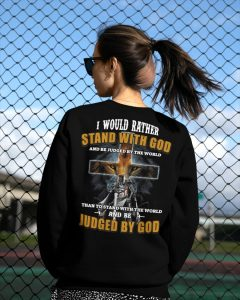 Lion I would rather stand with God and be judged by the world than to stand with the world shirt hoodie 4