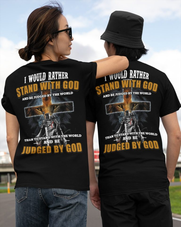 Lion I would rather stand with God and be judged by the world than to stand with the world shirt hoodie