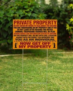 Private Property You as an individual now get off my property Do Not Enter My House To Talk About The Vaccine Yard Sign 2